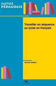Hélène Sabbah - Hatier Pédagogie - Travailler en séquence au lycée en français.