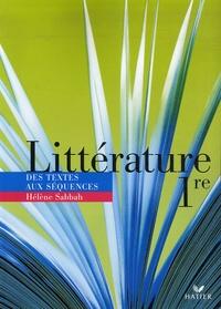 Hélène Sabbah et Bénédicte Shawky-Milcent - Littérature 1e - Des textes aux séquences.