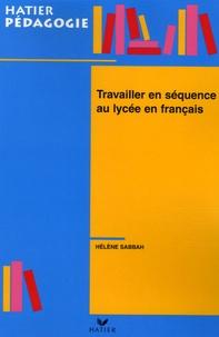 Hélène Sabbah - Travailler en séquence au lycée en français.