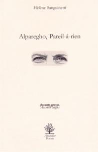 Hélène Sanguinetti - Alparegho, pareil-à-rien.
