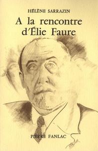 Hélène Sarrazin - A la rencontre d'Elie Faure - Prmeière approche et tentative de compréhension.