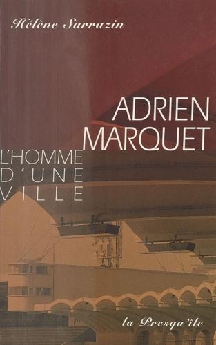 Adrien Marquet. L'homme d'une ville, roman