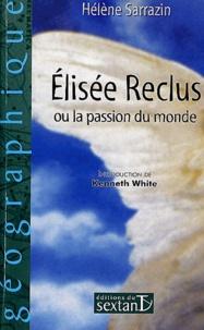 Hélène Sarrazin - Elisée Reclus ou la passion du monde.