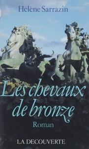 Hélène Sarrazin - Les chevaux de bronze.