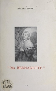 Hélène Saurel - Ma Bernadette.