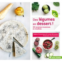 Hélène Schernberg et Louise Browaeys - Des légumes en dessert ! - 40 recettes inventives et insolites.