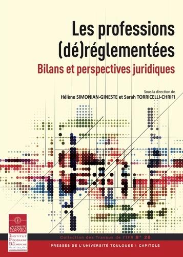 Hélène Simonian-Gineste et Sarah Torricelli-Chrifi - Les professions (dé)réglementées - Bilans et perspectives juridiques.