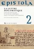 Hélène Sirantoine - Epistola - Volume 2, La lettre diplomatique : écriture épistolaire et actes de la pratique dans l'Occident latin médiéval.