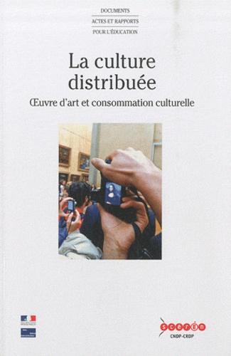 Hélène Sirven et Nicolas Thély - La culture distribuée - Oeuvre d'art et consommation culturelle.