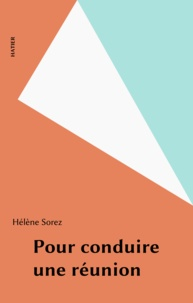 Hélène Sorez - Pour conduire une réunion.