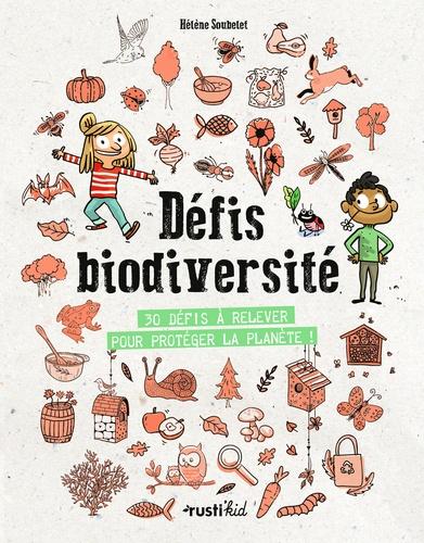 Défis biodiversité. 32 défis à relever pour protéger la planète !