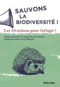 Hélène Soubelet et Jean-François Silvain - Sauvons la biodiversité ! - Les 10 actions pour (ré)agir !.