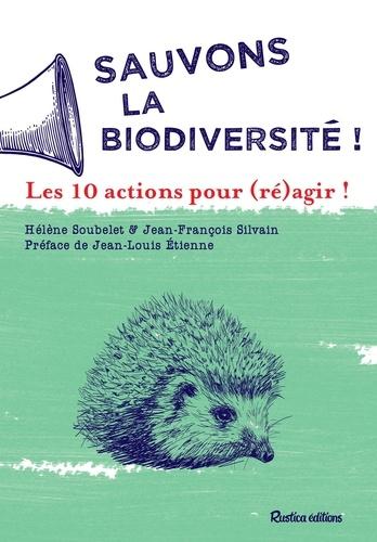 Sauvons la biodiversité !. Les 10 actions pour (ré)agir !