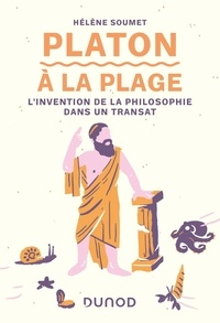 Hélène Soumet - Platon à la plage - L'invention de la philosophie dans un transat.
