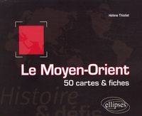 Hélène Thiollet - Le Moyen-Orient - 50 cartes et fiches.