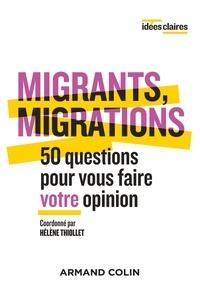 Hélène Thiollet - Migrants, migrations - 50 questions pour vous faire votre opinion.