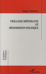 Hélène Thomas - Vieillesse dépendante et désinsertion politique.