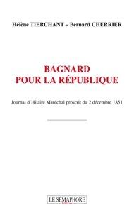 Hélène Tierchant et Bernard Cherrier - Bagnard pour la République - Journal d'Hilaire Maréchal proscrit du 2 décembre 1851.