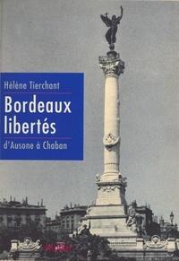 Hélène Tierchant et Alain Juppé - Bordeaux libertés : d'Ausone à Chaban.