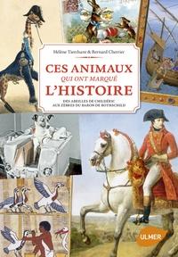 Hélène Tierchant et Bernard Cherrier - Ces animaux qui ont marqué l'histoire - Des abeilles de Childéric aux zèbres du Baron de Rothschild.