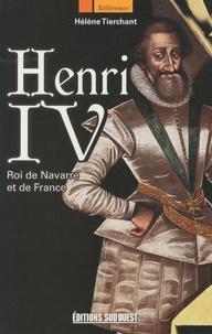 Hélène Tierchant - Henri IV - Roi de Navarre et de France.