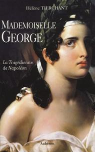 Hélène Tierchant - Mademoiselle George - La Tragédienne de Napoléon.