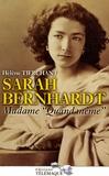 """Hélène Tierchant - Sarah Bernhardt - Madame """"quand même""""."""