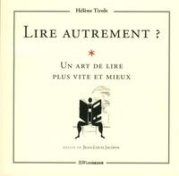 Hélène Tirole - Lire autrement ? - L'art de lire plus vite et mieux.