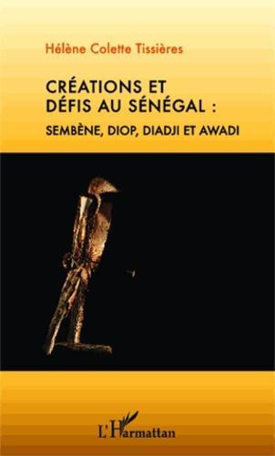 Hélène Tissières - Créations et défis au Sénégal : Sembène, Diop, Diadji et Awadi.