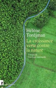 Hélène Tordjman - La croissance verte contre la nature - Critique de l'écologie marchande.