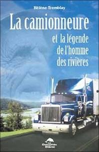 Hélène Tremblay - La camionneure et la légende de l'homme des rivières.