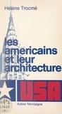Hélène Trocmé et G. Forgue - Les Américains et leur architecture.