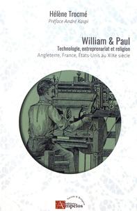 Hélène Trocmé - William et Paul - Technologie, entreprenariat et religion, Angleterre, France, Etats-Unis au XIXe siècle.