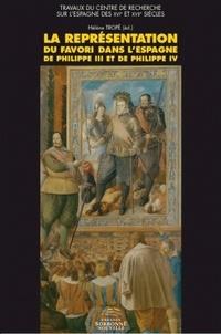 Hélène Tropé - La représentation du favori dans l'Espagne de Philippe III et de Philippe IV.