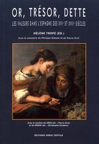 Hélène Tropé - Or, trésor, dette - Les valeurs dans l'Espagne des XVIe et XVIIe siècles.