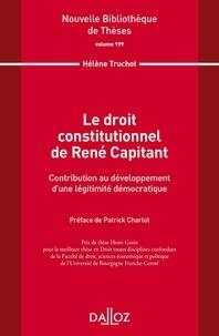 Hélène Truchot - Le droit constitutionnel de René Capitant - Contribution au développement d'une légitimité démocratique.