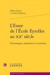 Hélène Vacher et André Guillerme - L'Essor de l'Ecole Eyrolles au XXe siècle - Technologies, professions et territoires.