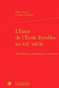 Hélène Vacher et André Guillerme - L'essor de l'école Eyrolles au XXe siècle - Technologies, professions et territoires.