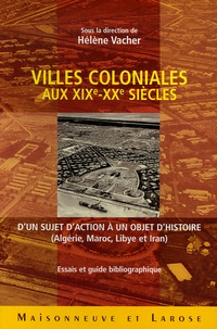Hélène Vacher et Pascal Garret - Villes coloniales aux XIXe-XXe siècles - D'un sujet d'action à un objet d'histoire.