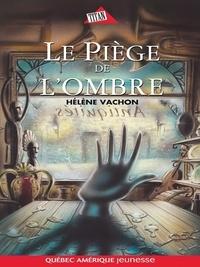 Hélène Vachon - Le Piège de l'ombre.