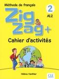 Hélène Vanthier - Zigzag + 2 A1.2 - Méthode de français - Cahier d'activités.
