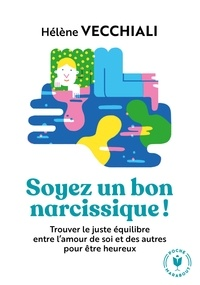 Hélène Vecchiali - Soyez un bon narcissique ! - Trouver le juste équilibre entre l'amour de soi et des autres pour être heureux.