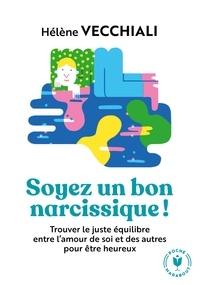 Hélène Vecchiali - Soyez un bon narcissique ! - Trouver le juste équilibre entre l'amour de soi et des autres.