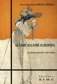 Hélène Védrine - Le livre illustré européen au tournant des XIXe et XXe siècles - Passages, rémanences, innovations Actes du colloque international de mulhouse, 13-14 juin 2003.