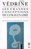 Hélène Védrine - Les Grandes conceptions de l'imaginaire - De Platon à Sartre et Lacan.