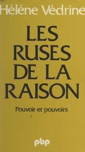 Hélène Védrine - Les ruses de la raison - Pouvoir et pouvoirs.