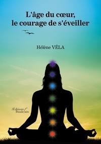 Téléchargements ebooks epub L'âge du coeur, le courage de s'éveiller (French Edition) par Hélène Véla 9791020327963