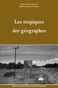 Hélène Velasco-Graciet - Les tropiques des géographes.
