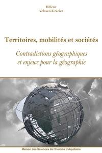 Hélène Velasco-Graciet - Territoires, mobilités et sociétés - Contradictions géographiques et enjeux pour la géographie.