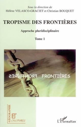 Hélène Velasco-Graciet et Christian Bouquet - Tropisme des frontières - Approche pluridisciplinaire, Tome 1.
